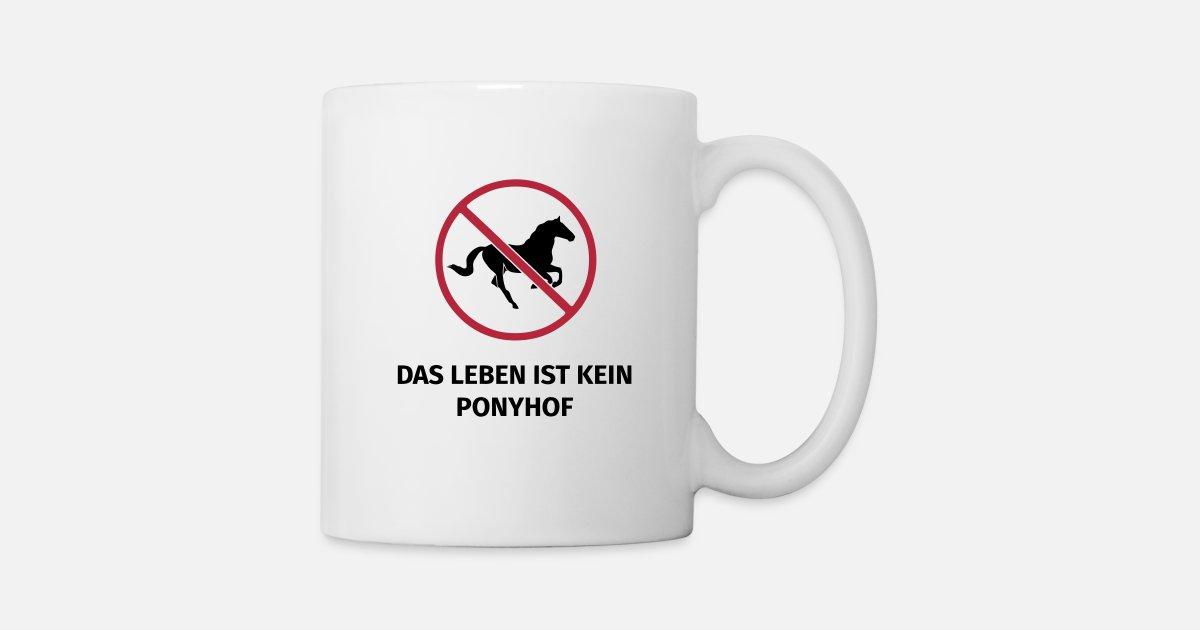 Das Leben Ist Kein Ponyhof Tasse Spreadshirt
