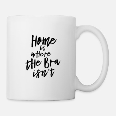 Hipster Home is where the Bra isn't - Tasse