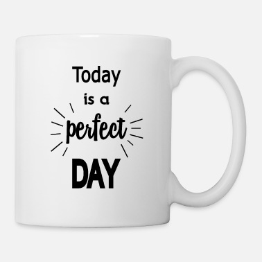 Day Perfect Day - Tasse