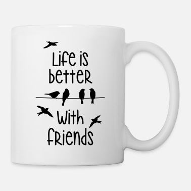 Zufriedenheit life is better with friends Vögel twittern Freunde - Tasse