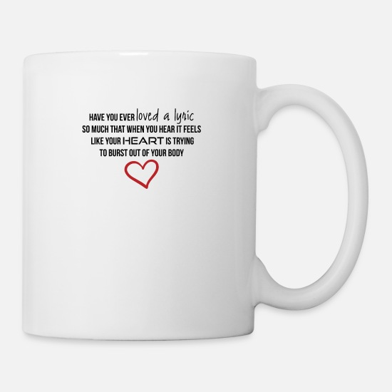 Love Mugs & Drinkware - Have you ever loved a lyric - Mug white