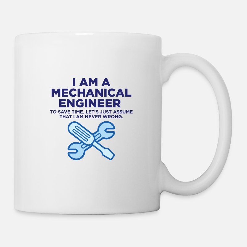 Mechanic Mugs & Drinkware - I am an engineer and I m always right! - Mug white