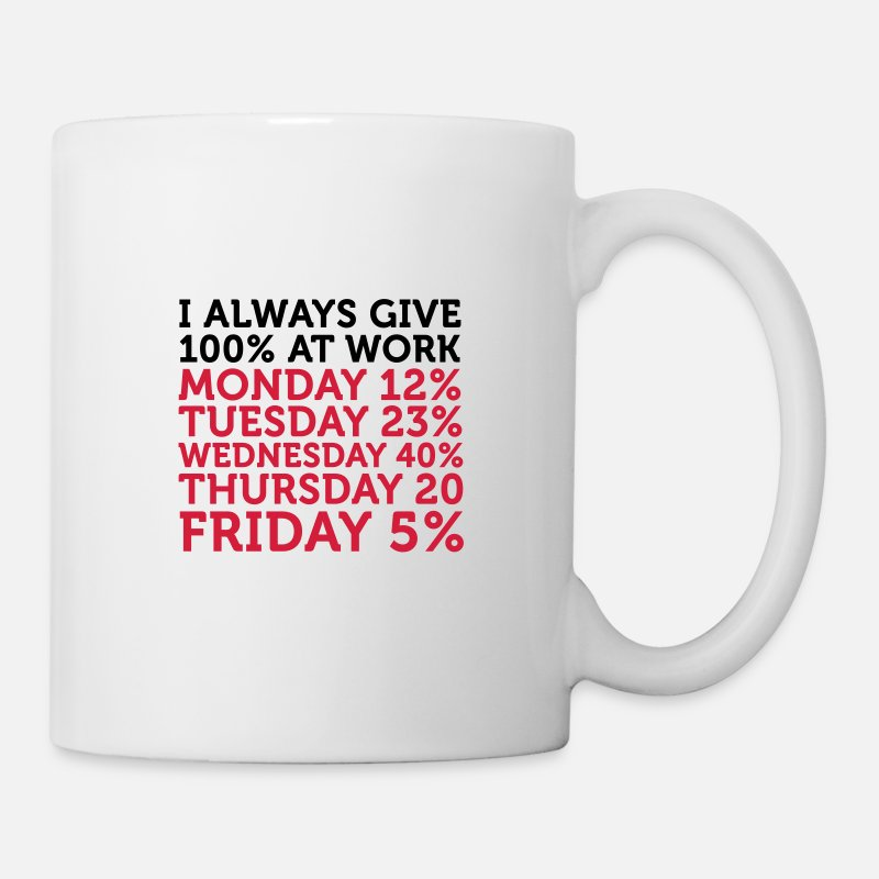 Funny Mugs & Drinkware - I always give 100 percent at work! - Mug white