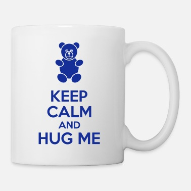 Keep Calm Keep Calm And Hug Me - Mok