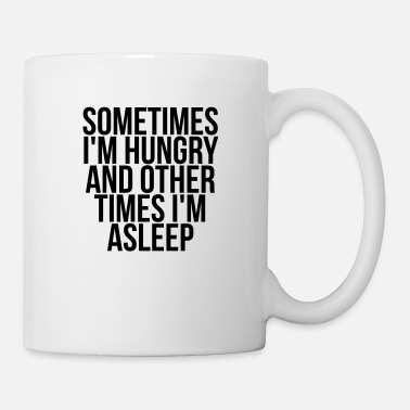 Hungry Sometimes I'm hungry and other times i'm asleep - Mug