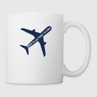Pilot: Born to fly, force to work. - Tasse