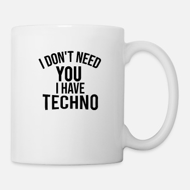Technobilly i dont need you i have techno - Mug