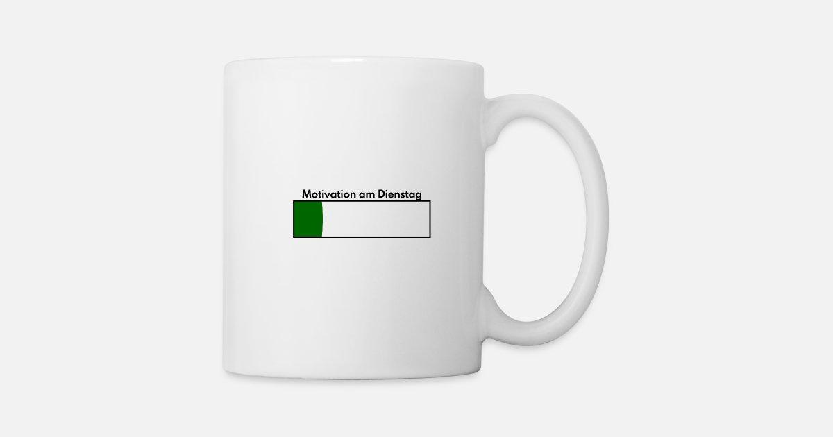 Motivation Am Dienstag Zu Arbeiten Lustige Spruche Tasse Spreadshirt
