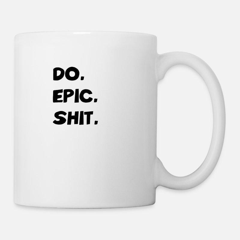 Coole Sprüche Do Epic Shit Motto Slogan Geschenk Tasse | Spreadshirt