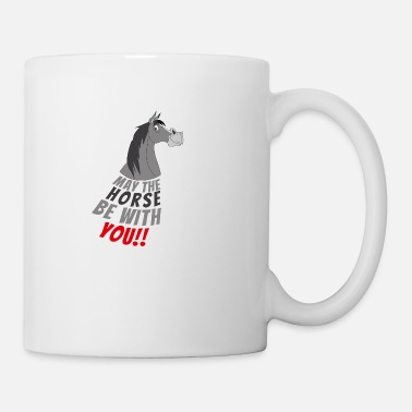 May The Horse May the Horse be with You Pferd Reiten Reiter Gaul - Tasse