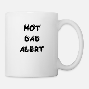 Hot Dad Alert Hot Father Alert Caution Gift Idea Father's Day - Mug