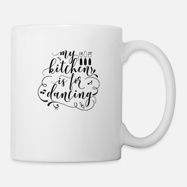 MY KITCHEN IS FOR DANCING | DANCING IN THE KITCHEN - Mug