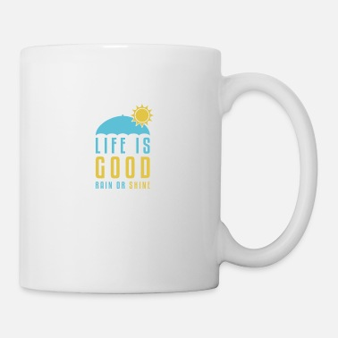Rain Life is Good Rain or Shine - Mug