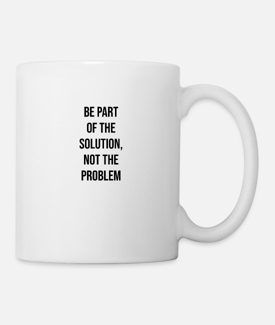 Inspiration Mugs & Drinkware - Be part of the solution, not the problem - Mug white