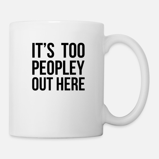 Hate Tassen & Becher - It's Too Peopley - Tasse Weiß