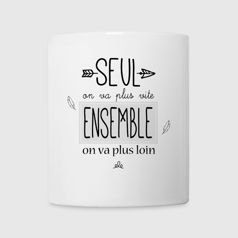 Seul on va plus vite ensemble on va plus loin - Mug blanc