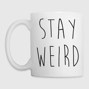 Stay Weird Funny Quote - Tasse