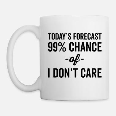 Today 99% Chance Don't Care Funny Quote - Kubek