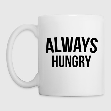 Always Hungry Funny Quote - Mug