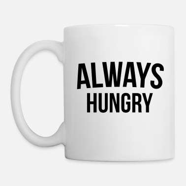 Hungry Always Hungry Funny Quote - Mug