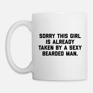 Sorry Taken Bearded Man Funny Quote - Tasse