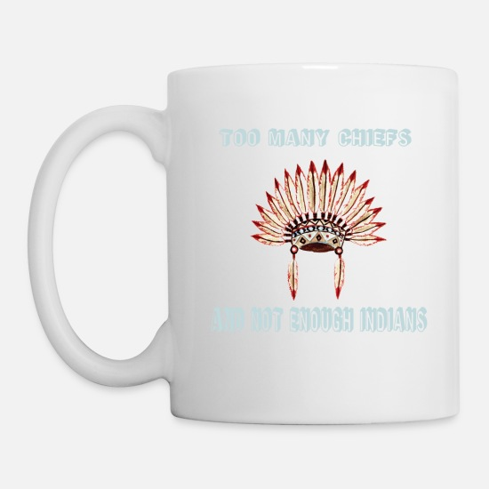 Politics Mugs & Drinkware - Too many chiefs - Mug white