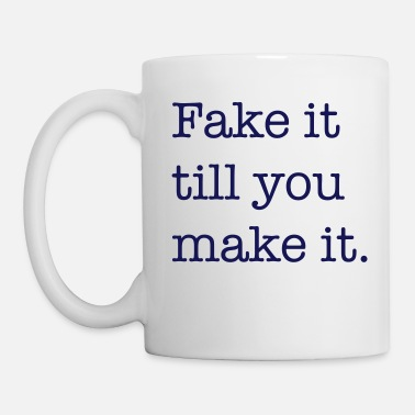 Fake Fake it till you make it. - Tasse