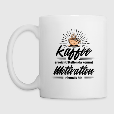 Koffein Coffee - Kaffee besser als Motivation - Tasse