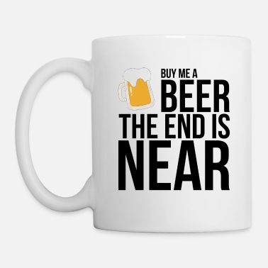 Engagement Buy me a Beer the end is near Geschenk - Tasse