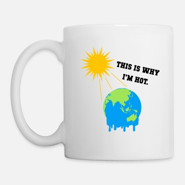 Global Warming This is why i`m hot Geschenk - Tasse