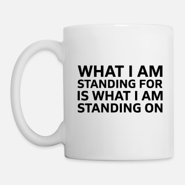 Erde What i am standing for is what i am standing on - Tasse