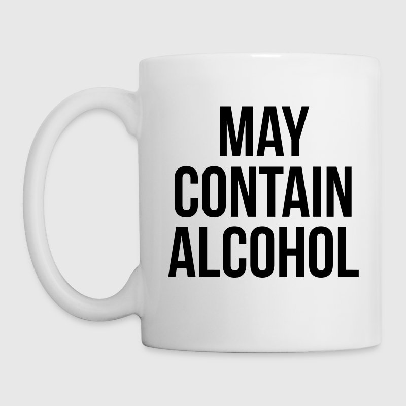May Contain Alcohol Funny Quote - Mug
