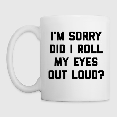 Roll My Eyes Funny Quote  - Mug
