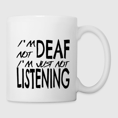 I'm not deaf I'm just not listening - Mug