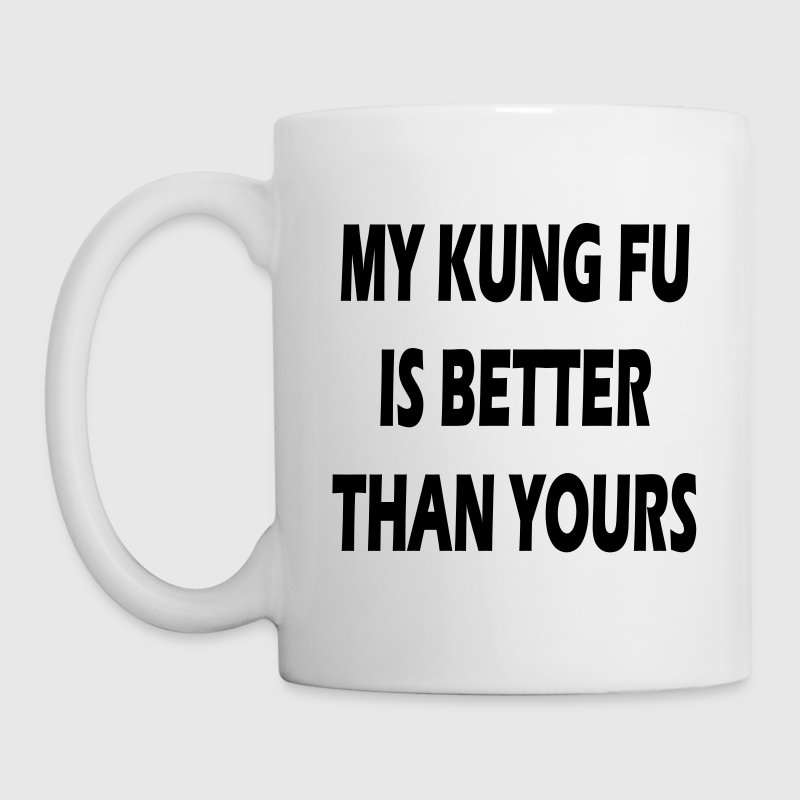 My Kung Fu is better than yours - Tasse