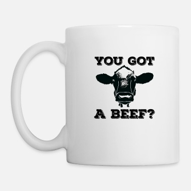 Bull Cow Cattle Funny Design - You Got A Beef - Mug