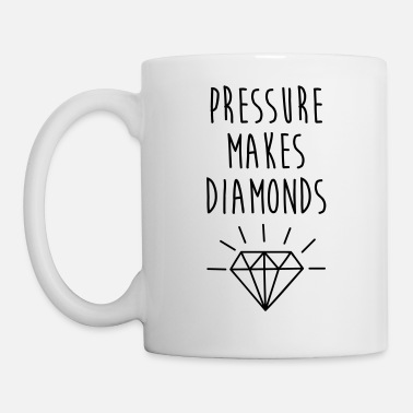 Pressure Makes Diamonds Quote - Mugg