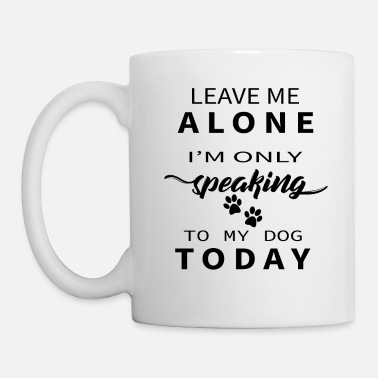 Bull Terrier Leave Me Alone I'm Only Speaking To My Dog Today - Mug