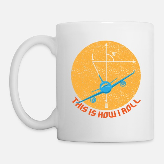 Pilot Mugs & Drinkware - Airplane Quote Aircraft Fan Art This Is How I - Mug white