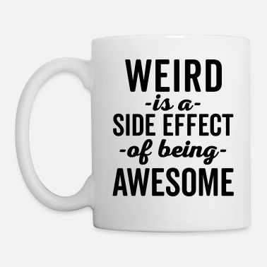 Weird Weird Is Being Awesome Funny Quote - Mugg