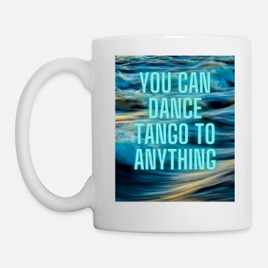 Dance Couple You can dance tango to anything - Mug