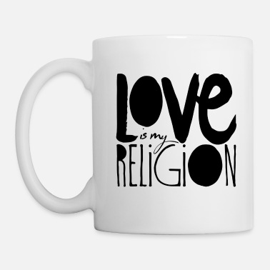 Religion Love is my religion - Tasse