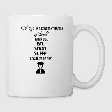 College is a constant battle - Mug