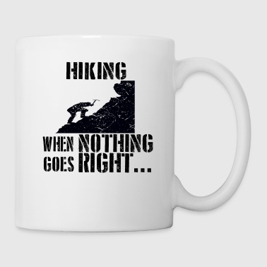 If everything goes wrong hiking climb the mountain - Mug