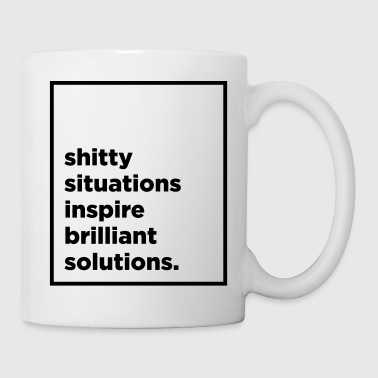 Shitty situations inspire brilliant solutions - Mug