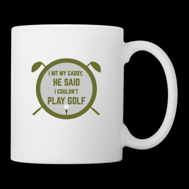 I HIT MY CADDY, HE SAID I COULDN'T PLAY GOLF - Tasse