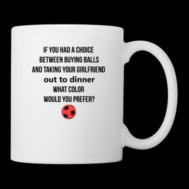 If you had a choince between buying balls - Tasse