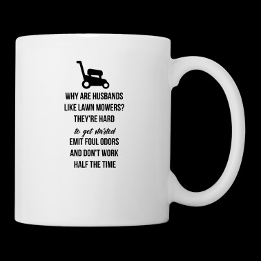 Why are husbands like lawn mowers? - Mug