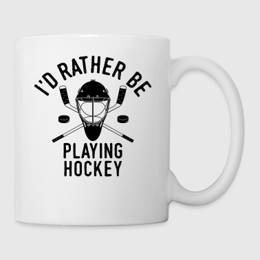 I'd Rather Be Playing Hockey Shirt Team Gift - Mug