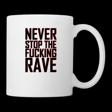 Never Stop The Fucking Rave | Music gift - Mug